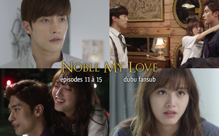 Noble My Love épisodes 11 – 15 vostfr + GOT7 Confession Song
